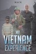 "Mack's New Book ""My Vietnam Experience"" is a Thrilling and Evocative Wartime Autobiographical Work"