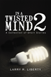 "Author Larry R. Liberty's New Book ""In A Twisted Mind 2"" is an Astounding Assemblage of Short Stories Written with the Intended Purpose to Disturb and Awe."
