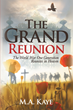 "Author M. A. Kaye's Newly Released ""The Grand Reunion"" Is A Breath-Taking And Sincere View Of The Results Of War And The Carnage Left Behind."