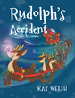 "Author Kat Welsh's New Book ""Rudolph's Accident"" Is A Sweet Children's Tale Exploring The Result Of What Would Happen If Rudolph's Nose Didn't Light On Christmas Eve"
