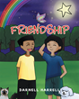 "Darnell Harrell's New Book ""Friendship"" Is A Heartwarming Story Of A Young Boy Learning About What It Means To Be A Friend"