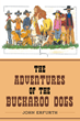 "Author John Erfurth's New Book ""The Adventures Of The Buckaroo Dogs"" Is A Delightful Children's Tale Following A Group Of Furry Friends As They Protect Their Home."