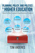 "Tom Anderes's Book ""Planning, Policy, And Politics In Higher Education: Tools To Help Leaders Make Strategic Choices"" Is A Guide To Strategic Decision-Making In Education"
