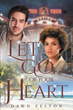 "Dawn Felton's New Book ""Let Go of Your Heart"" is a Fiery Tale of Romance and Companionship"