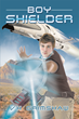 "Author Vern H Grimshaw's Newly Released ""Boy Shielder"" Is An Action-Packed Science Fiction Book Where A Distant War Drives Aliens To Earth Looking For Residence"