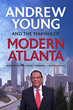 """New Book, """"Andrew Young and the Making of Modern Atlanta,"""" Chronicles City's Explosive Growth"""