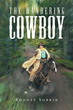 "Rodney Bruce Sorkin's new book ""The Wandering Cowboy"" is a dramatic and thrilling western filled with cowboys, guns and love."