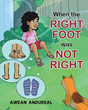 "Author Airean Andureal's New Book ""When the Right Foot was not Right"" is a Clever Children's Book Written to Encourage Communication and Understanding"