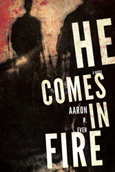 """He Comes in Fire"" by Aaron Even"