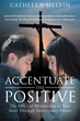 "Dr. Cathleen F. Melvin's New Book ""Accentuate the Positive: The ABCs of Ministering to Your Mate Through Intercessory Prayer"" is a Guide to Positive Change in Marriage"