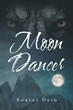 "Robert Deyo's New Book ""Moon Dancer"" Is A Gritty Tale Of Two 'Hairy' Plotlines That Wrap And Interweave As Each Seeks To Resolve Itself: One For Love And One For Revenge"