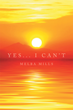 "Author Melba Mills's New Book ""Yes... I Can't"" Is A Captivating Story Of One Woman's Quest To Recover From A Painful Past So That She Can Fully Enjoy The Present."