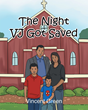 """Author Vincent Green's Newly Released """"The Night VJ Got Saved"""" Is A Biographical Account Of An Unforgettable Day At Church As One Boy Found Jesus."""