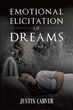 "Author Justin Ryan Carver's New Book ""Emotional Elicitation Of Dreams"" Is A Thoughtful Solicitation To The Impact Of Mental Health, Particularly PTSD, On Dreams."