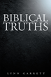 "Author Lynn Douglas Garrett's Newly Released ""Biblical Truths"" Is A Tell-All Depiction Of The True Meaning Of God's Word And How To Live In His Grace."