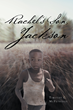 "Timothy C. McFetridge's New Book ""Rachel's Son, Jackson"" is an Epic and Historical Account of a Families Travel from Tennessee to Oregon in the Mid-1800's"