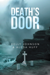 "Kelly Johnson and Aleda Huff's New Book ""Death's Door"" is Brilliantly Stunning and Classically Entertaining About Romance, Tragedy, Risk, and Fate"