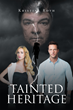 "Author Kristine Roth's New Book ""Tainted Heritage"" is a Tale of Romance and Suspense with Unexpected Twists and Turns at Every Corner"