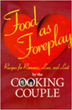 Food as Foreplay: Recipes for Romance, Love and Lust