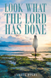 "Author Andrea Hinds's Newly Released ""Look What The Lord Has Done"" Is A Story Of A Young Woman's Struggle, And Survival, As She Finds Strength In The Power Of The Lord"