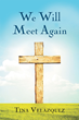 "Author Tina Velazquez's Newly Released ""We Will Meet Again"" Is An Exhilarating Book Based On The Truth Of Jesus Christ As Lord, And Knowing This Is Not The End Of Life"