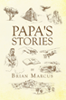 "Author Brian Marcus's Newly Released ""Papa's Stories"" Is A Wonderful Explanation Of God's Promise Of Salvation And Redemption To Sinful Human Beings"