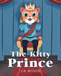 "Author J.B. Roach's Newly Released ""The Kitty Prince"" Is A Delightful Children's Story That Perfectly Illustrates How Everyone Is Special And Has Ability To Help Others."