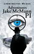 "Author Jimmywayne Mcgee's New Book ""Adventures Of Jake Mcmann PI"" Is A Fast-Paced Mystery Book With A Moving Target And A Compelling Story"