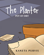 "Author Kaneta Purvis's Newly Released ""The Planter: Pot of Dirt"" is a Children's Book Designed to Encourage Prayer and Journaling"