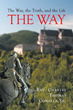 "Author Rev. Charles Thomas Comella Sr.'s Newly Released ""The Way, the Truth, and the Life: The Way"" is a Guide to Living in Today's World Based on the Teachings of Jesus"