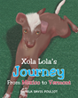 "Author Pamela Davis Pouliot's Newly Released ""Xola Lola's Journey From Mexico to Vermont"" is a Sweet Tale Detailing the Journey of Little Xola Lola to Her Forever Home"