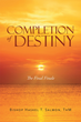 "Author Bishop Haskel T. Salmon, ThM's Newly Released ""Completion of Destiny: The Final Finale"" is a Brilliant Look at Mankind, and the Plans the Lord has for Creation"