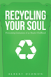 "Author Albert Dedmon's Newly Released ""Recycling Your Soul: Overcoming Limitations of an Abusive Childhood"" is a Chance for Adults of Abusive Parents to Live Happily"