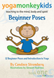 "Author Candace Stromberg's New Book ""Yoga Monkey Kids: Beginner Poses"" is a Collection of Fun and Easy Yoga Moves for Young Yogi's in Training"