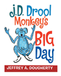 "Author Jeffrey A. Dougherty's New Book ""J.D. Drool Monkey's Big Day"" is an Interactive Children's Book for At-Home or On-the-Go Fun"
