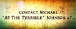 "Michael ""MJ The Terrible"" JohnsonPhone: 512-297-3535 Email: mjohnson@mastersofmoney.com"