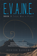 "Jackson Burrows's new book ""E.V.A.IN.E.: Book 1 There Was a Place"" is a creatively crafted and vividly illustrated journey into a world of science fiction."