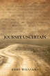 "Earl Williams's New Book ""Journey Uncertain"" Portrays One Man's Unconventional Route to Achieving the American Dream of Successful Business Ownership"