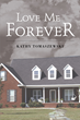 "Kathy Tomaszewski's New Book ""Love Me Forever"" is a Telling and Romantic Tale of Finding True Love and Fate"