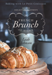 French Brunch at Home from Le Petit Croissant is an exquisite full-color cookbook.