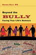 "Author Dreama Kelly's Newly Released ""Beyond the Bully: Facing Your Life's Nemesis"" Is a Practical and Concise Guide for How to Stop Bullying in Its Tracks"