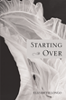 "Elizabeth Longo's New Book ""Starting Over"" Is a Thrilling and Captivating Story of Trauma, Strength, Trust, Fear and Survival"