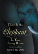 "Maria C. Eijo's New Book ""There is an Elephant in Your Living Room: The Diary of a Medium"" Makes a Compelling Case for a Transformed Yet Very Real Existence Beyond Death"