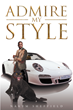"Nakym Sheffield's New Book ""Admire My Style"" is a Philosophical, In-depth Collection of Writings that Delve into the Meaning of Life and Love"
