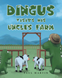 "Author Paul Martin's Newly Released ""Dingus Visits His Uncle's Farm"" Is a Fantastic Children's Story About the Joy of Visiting Animals on a Farm and the Love of Family"