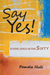 "Pamela Hull's new book ""SAY YES! Flying Solo After Sixty"" is an Inspiring Work that Narrates the Author's Experiences of Loss and Rebirth in Our Later Years"