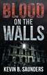 "Kevin B. Saunders's new book ""Blood on the Walls"" is a dark tale of secrets and suspense."