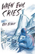 "New Novel, ""When Evil Cries,"" Explores a Boy's Harrowing Journey of Survival"