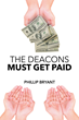 "Phillip Bryant's New Book ""The Deacons Must Get Paid"" is a Thoughtful Exploration of Theology and the Organization of the Modern Church."