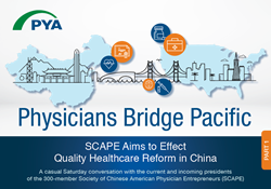 "A recent Q&A from PYA, ""Physicians Bridge Pacific: SCAPE Aims to Effect Quality Reform in China,"" features Dr. Xiang Qian and Dr. Gang Li, co-founders of the Society of Chinese American Physician Entrepreneurs (SCAPE)."